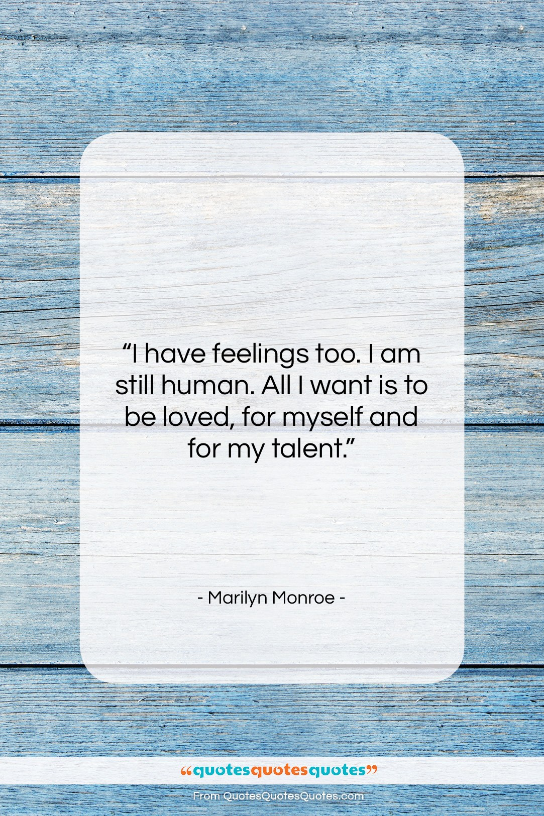 """Marilyn Monroe quote: """"I have feelings too. I am still…""""- at QuotesQuotesQuotes.com"""