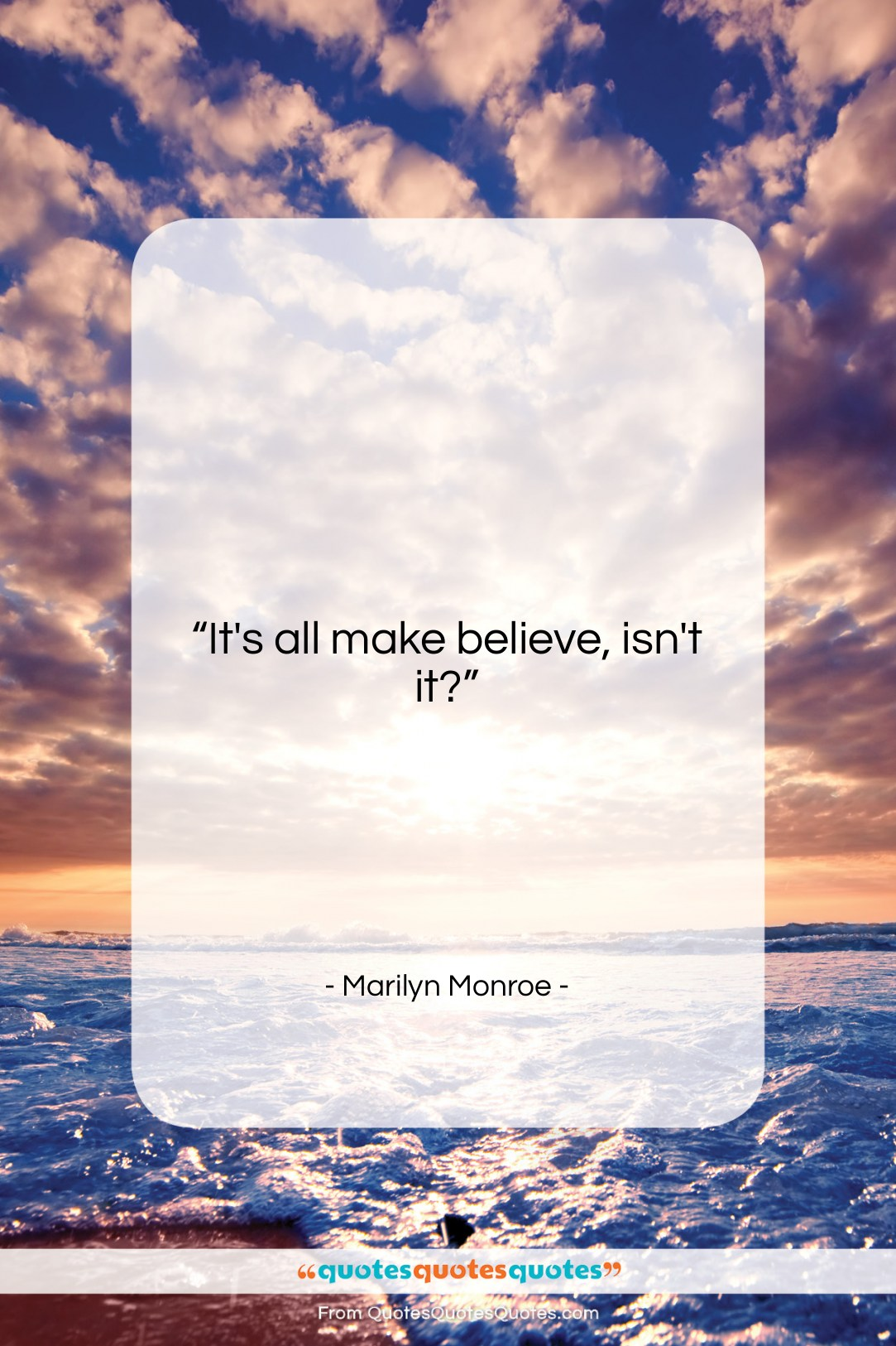"""Marilyn Monroe quote: """"It's all make believe, isn't it?…""""- at QuotesQuotesQuotes.com"""