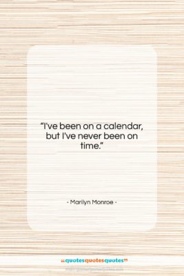 """Marilyn Monroe quote: """"I've been on a calendar, but I've…""""- at QuotesQuotesQuotes.com"""