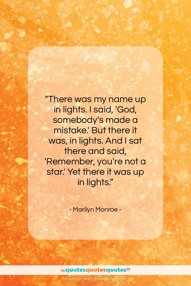 """Marilyn Monroe quote: """"There was my name up in lights…""""- at QuotesQuotesQuotes.com"""