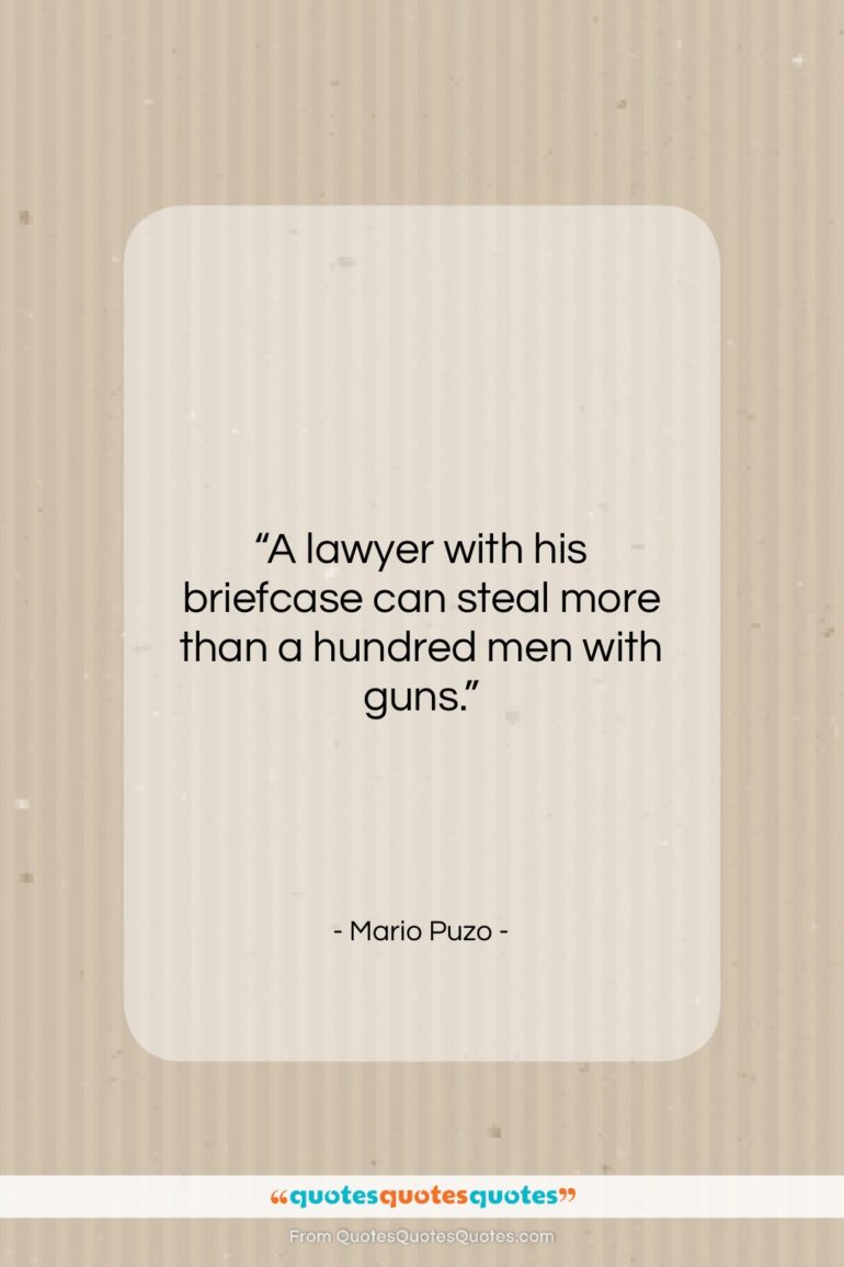 """Mario Puzo quote: """"A lawyer with his briefcase can steal…""""- at QuotesQuotesQuotes.com"""