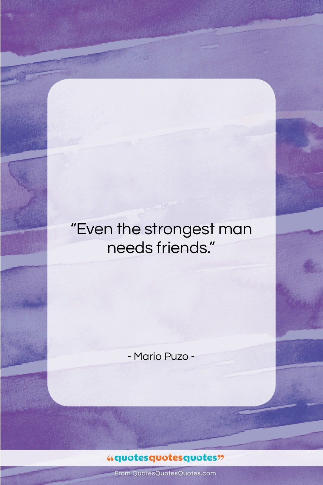 """Mario Puzo quote: """"Even the strongest man needs friends….""""- at QuotesQuotesQuotes.com"""