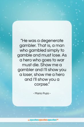 """Mario Puzo quote: """"He was a degenerate gambler. That is,…""""- at QuotesQuotesQuotes.com"""