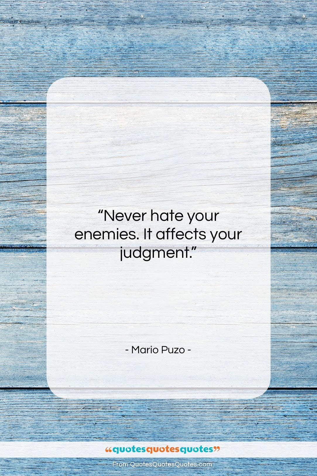 """Mario Puzo quote: """"Never hate your enemies. It affects your…""""- at QuotesQuotesQuotes.com"""