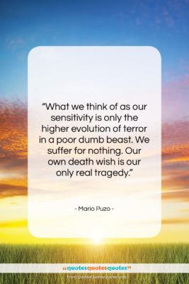 """Mario Puzo quote: """"What we think of as our sensitivity…""""- at QuotesQuotesQuotes.com"""