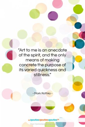 """Mark Rothko quote: """"Art to me is an anecdote of…""""- at QuotesQuotesQuotes.com"""