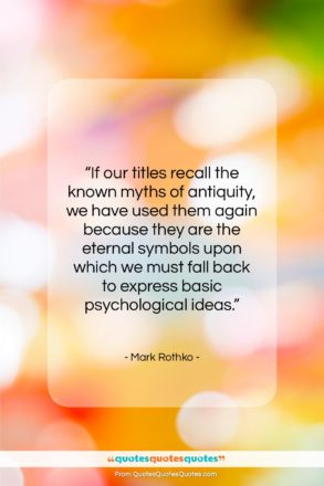 """Mark Rothko quote: """"If our titles recall the known myths…""""- at QuotesQuotesQuotes.com"""