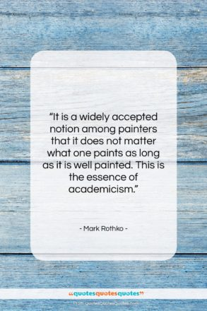 """Mark Rothko quote: """"It is a widely accepted notion among…""""- at QuotesQuotesQuotes.com"""