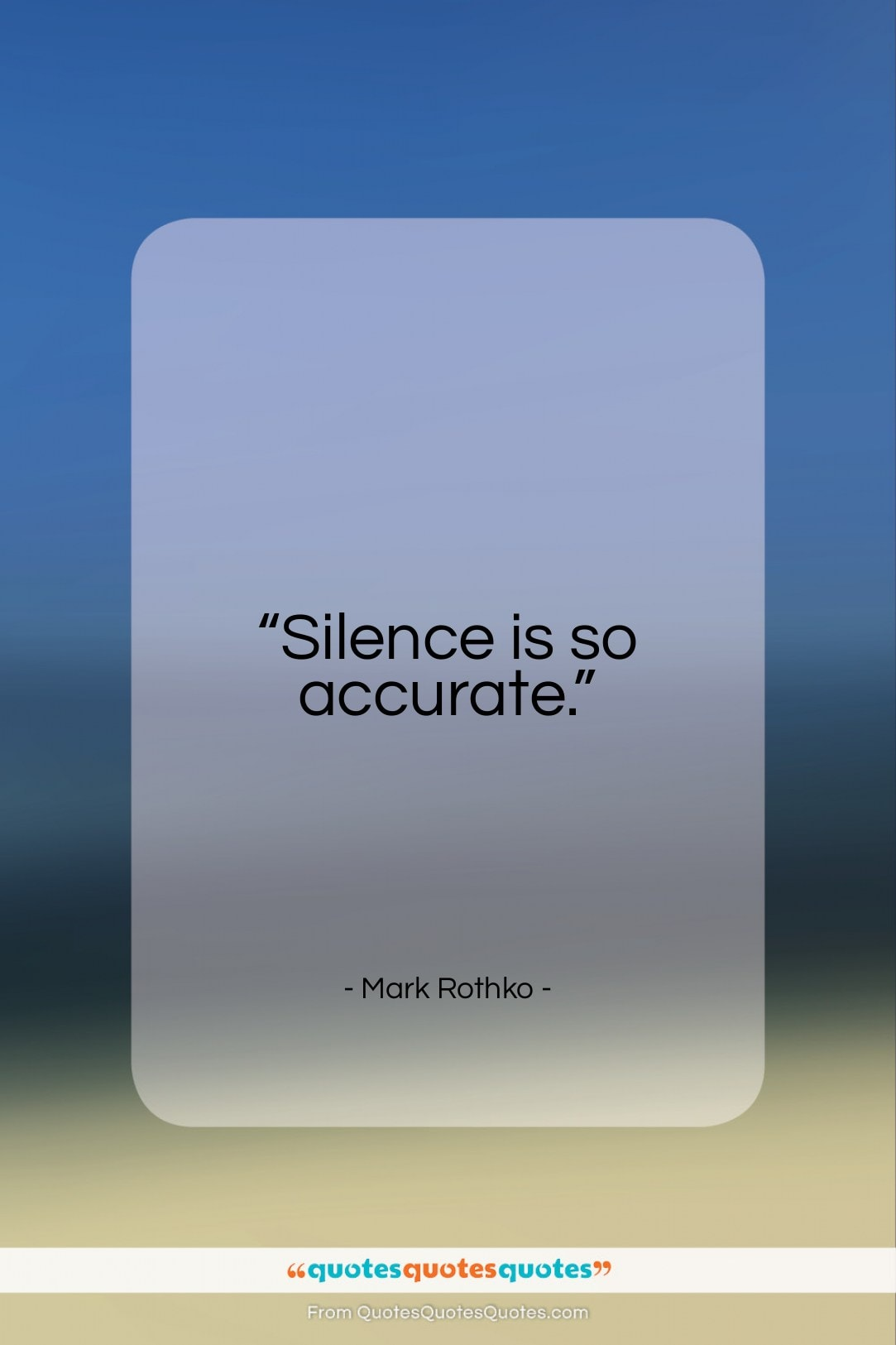 """Mark Rothko quote: """"Silence is so accurate…""""- at QuotesQuotesQuotes.com"""