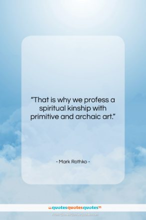 """Mark Rothko quote: """"That is why we profess a spiritual…""""- at QuotesQuotesQuotes.com"""