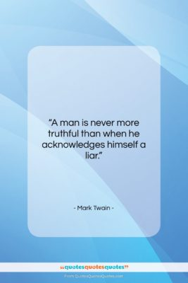 """Mark Twain quote: """"A man is never more truthful than…""""- at QuotesQuotesQuotes.com"""