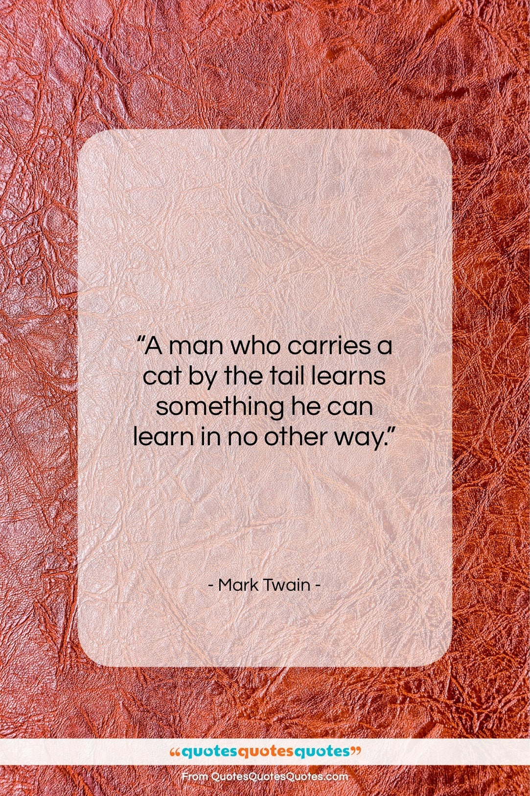 """Mark Twain quote: """"A man who carries a cat by the tail…""""- at QuotesQuotesQuotes.com"""