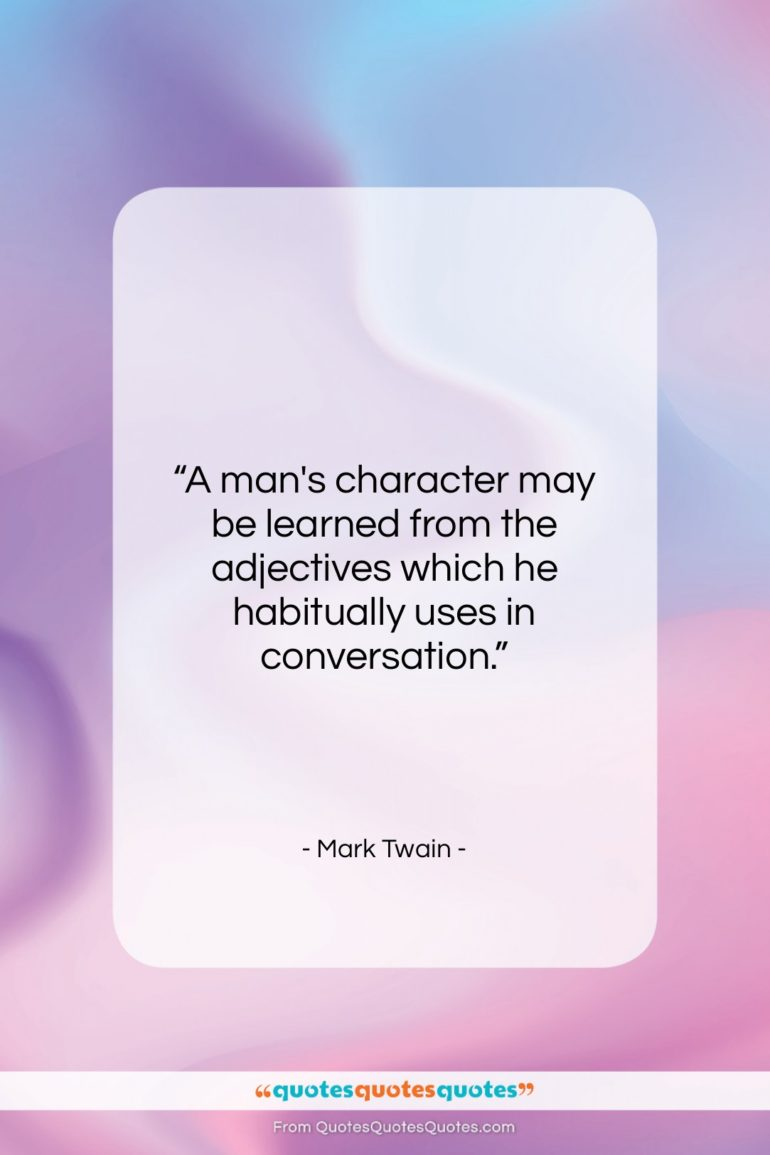 """Mark Twain quote: """"A man's character may be learned from…""""- at QuotesQuotesQuotes.com"""