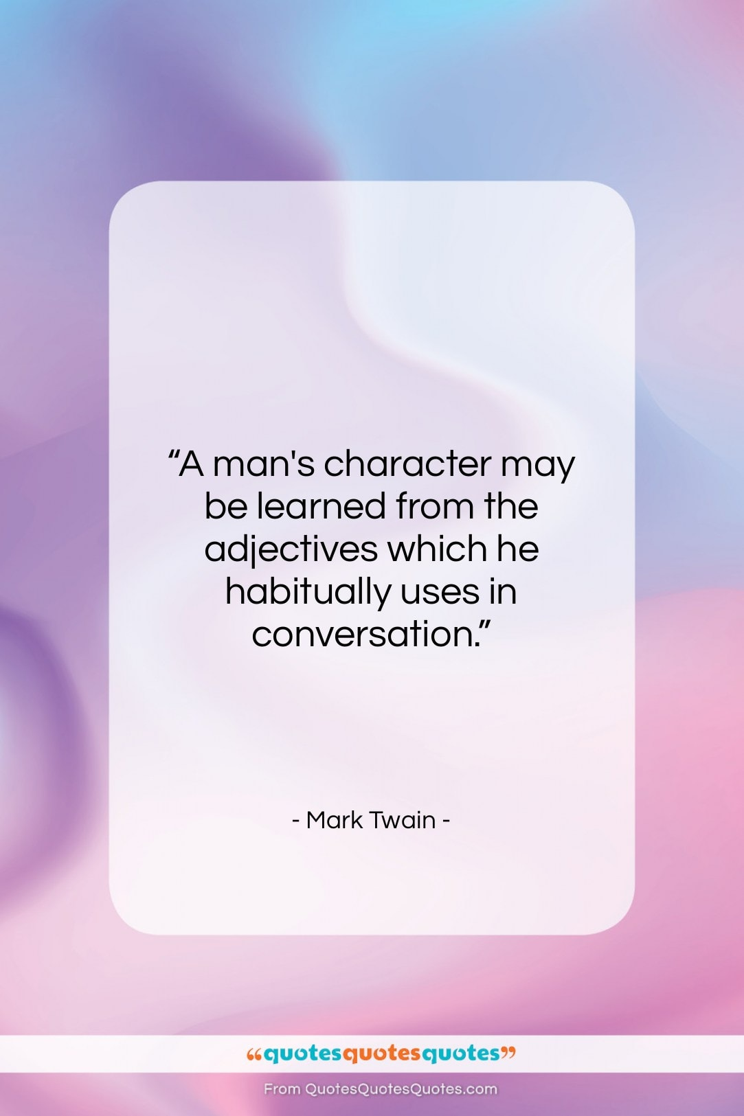 "Mark Twain quote: ""A man's character may be learned from…""- at QuotesQuotesQuotes.com"