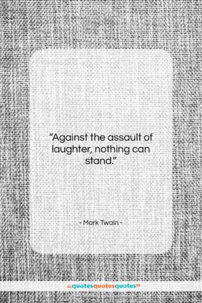 """Mark Twain quote: """"Against the assault of laughter, nothing can stand.""""- at QuotesQuotesQuotes.com"""