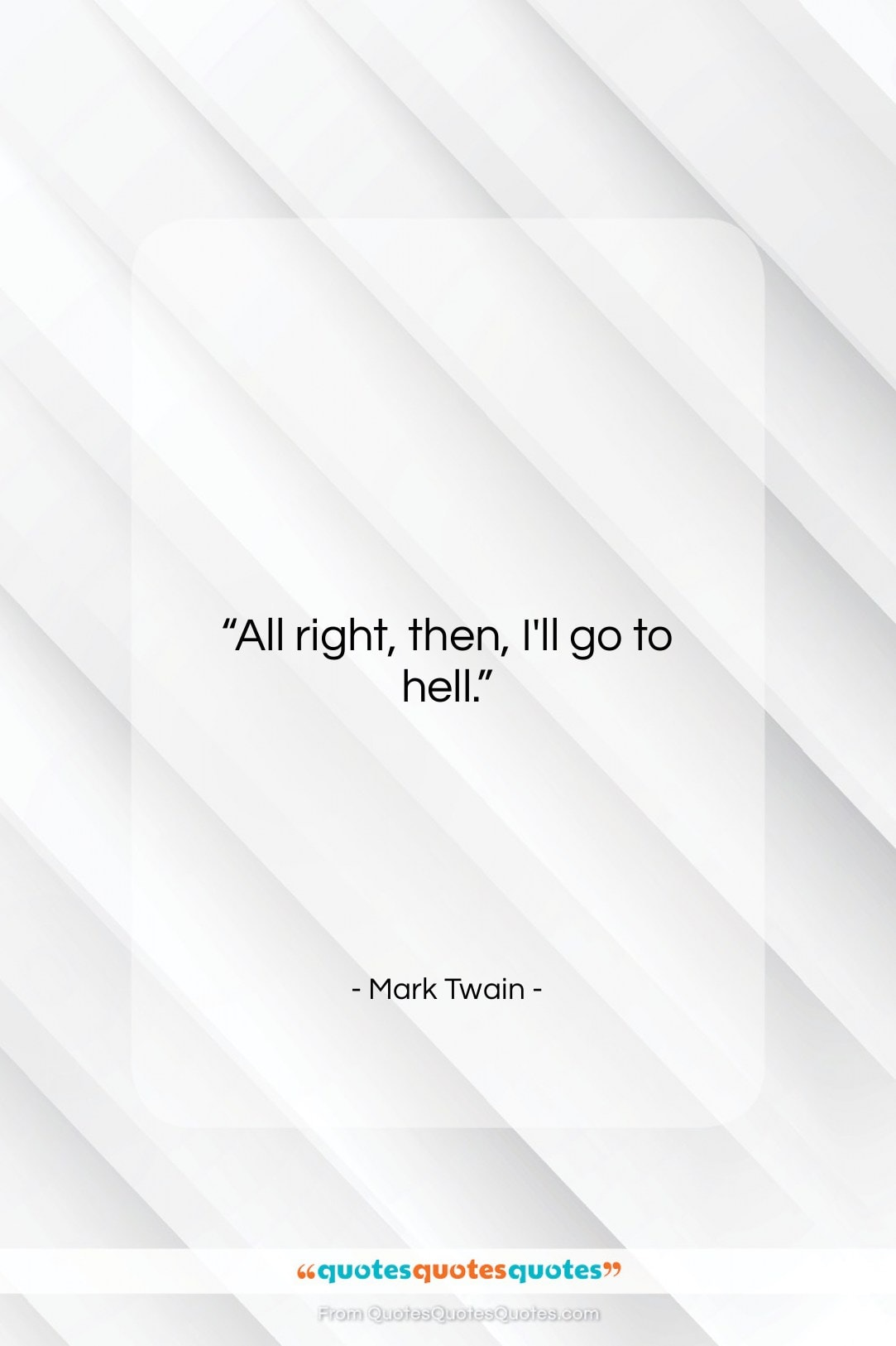 """Mark Twain quote: """"All right, then, I'll go to hell….""""- at QuotesQuotesQuotes.com"""