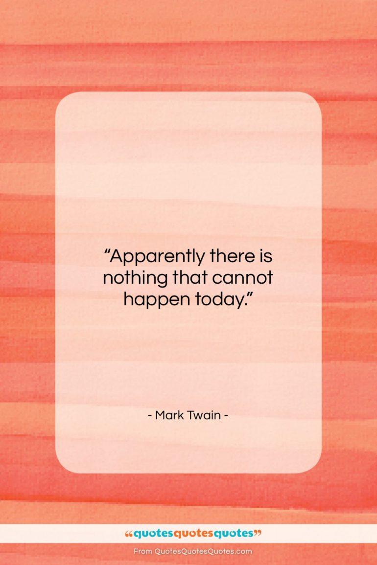 """Mark Twain quote: """"Apparently there is nothing that cannot happen…""""- at QuotesQuotesQuotes.com"""