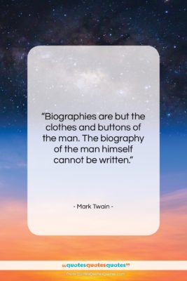 "Mark Twain quote: ""Biographies are but the clothes and buttons…""- at QuotesQuotesQuotes.com"