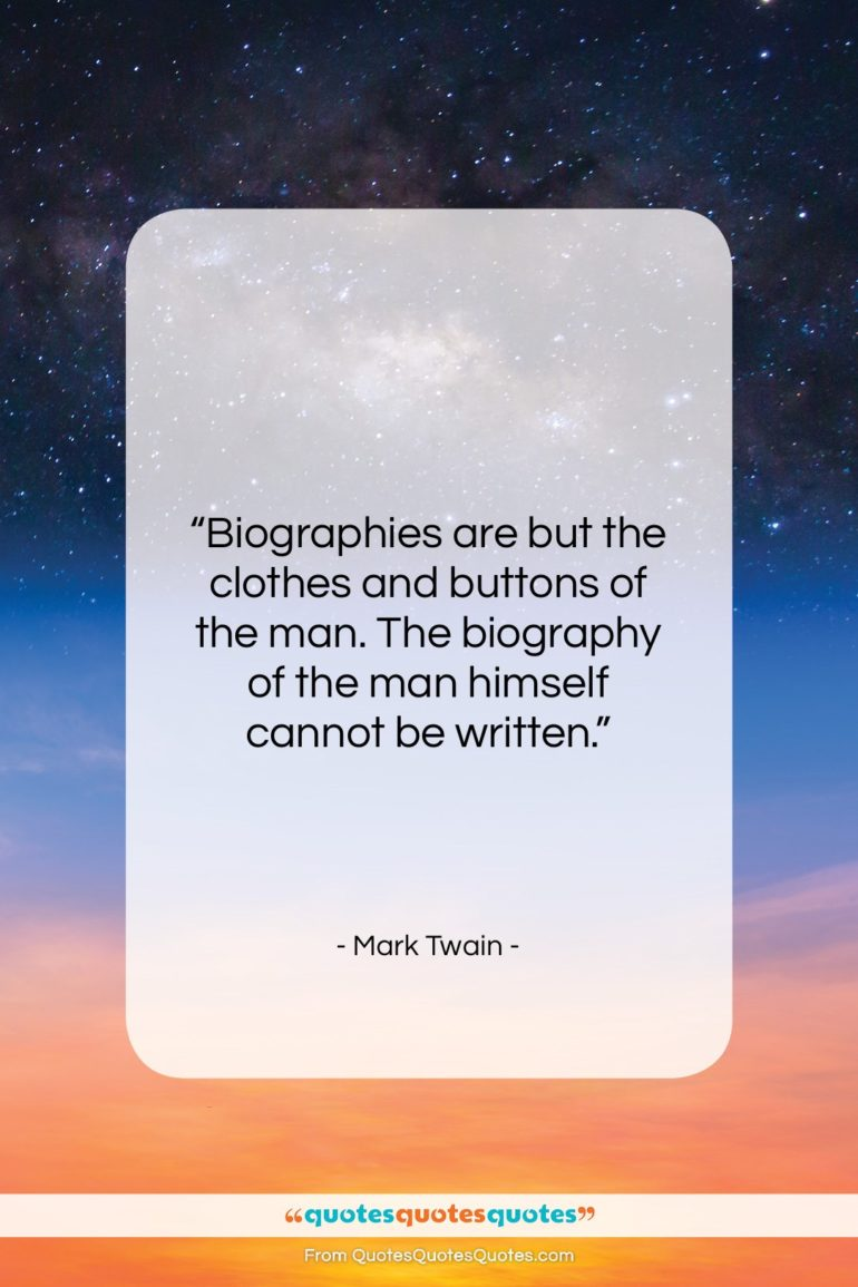 """Mark Twain quote: """"Biographies are but the clothes and buttons…""""- at QuotesQuotesQuotes.com"""