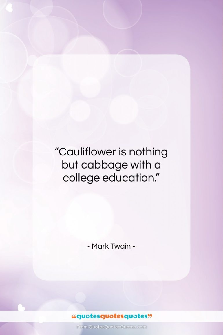 """Mark Twain quote: """"Cauliflower is nothing but cabbage with a…""""- at QuotesQuotesQuotes.com"""
