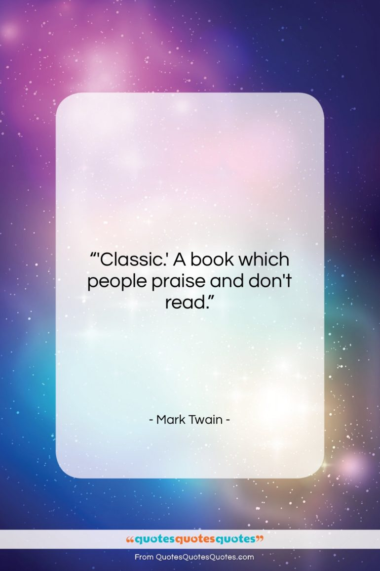 """Mark Twain quote: """"'Classic.' A book which people praise and…""""- at QuotesQuotesQuotes.com"""