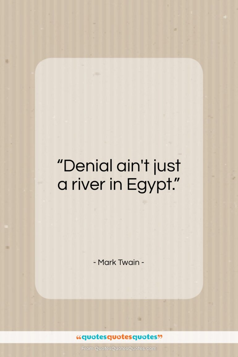 """Mark Twain quote: """"Denial ain't just a river in Egypt…""""- at QuotesQuotesQuotes.com"""