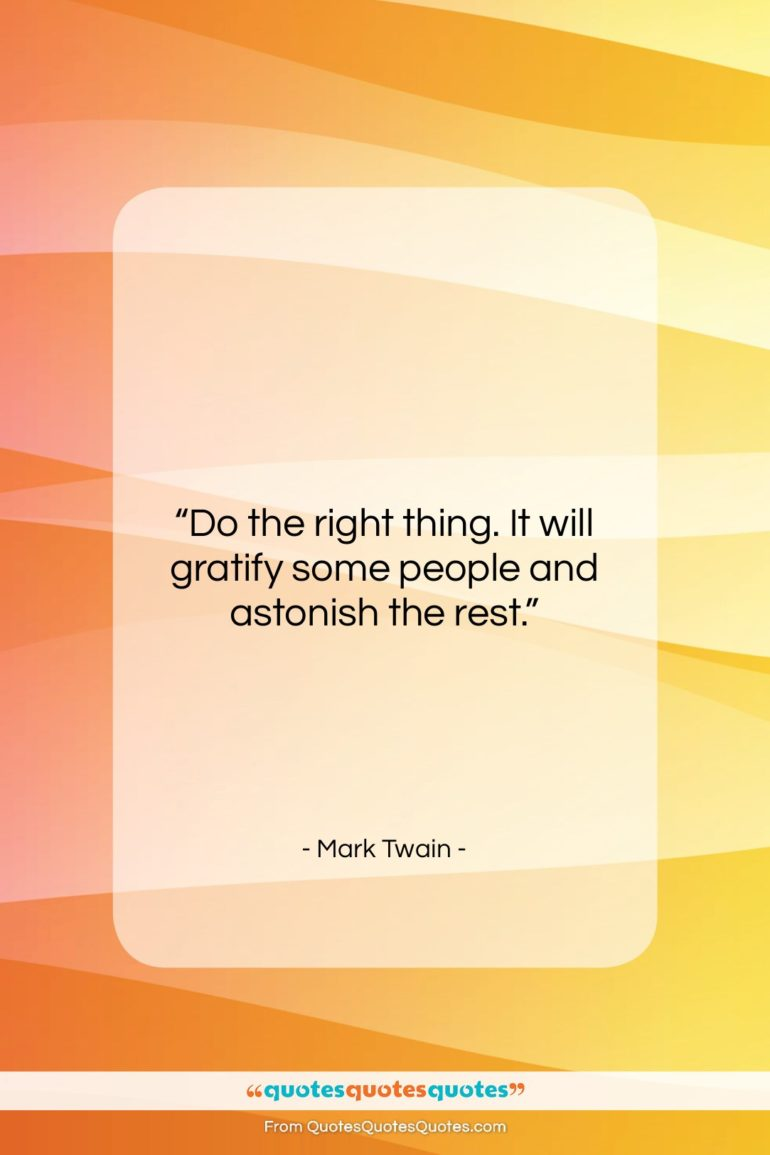 """Mark Twain quote: """"Do the right thing. It will gratify…""""- at QuotesQuotesQuotes.com"""