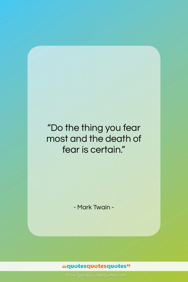 """Mark Twain quote: """"Do the thing you fear most and…""""- at QuotesQuotesQuotes.com"""