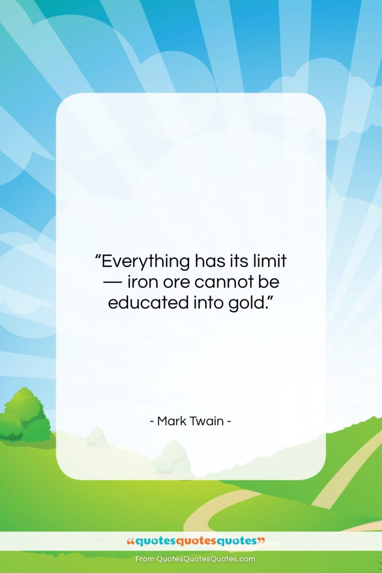 """Mark Twain quote: """"Everything has its limit — iron ore…""""- at QuotesQuotesQuotes.com"""
