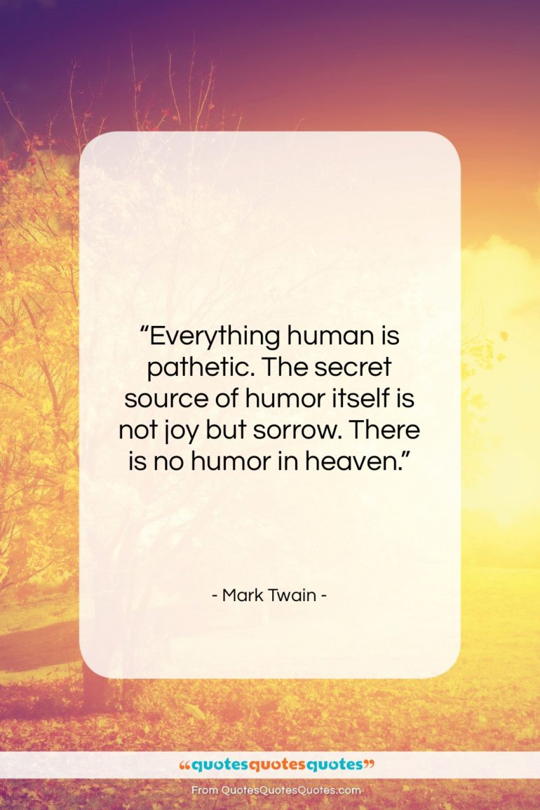 """Mark Twain quote: """"Everything human is pathetic. The secret source…""""- at QuotesQuotesQuotes.com"""