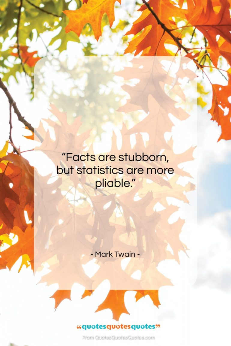 """Mark Twain quote: """"Facts are stubborn, but statistics are more…""""- at QuotesQuotesQuotes.com"""