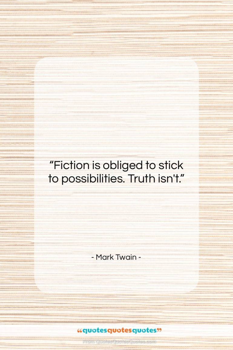 """Mark Twain quote: """"Fiction is obliged to stick to possibilities….""""- at QuotesQuotesQuotes.com"""