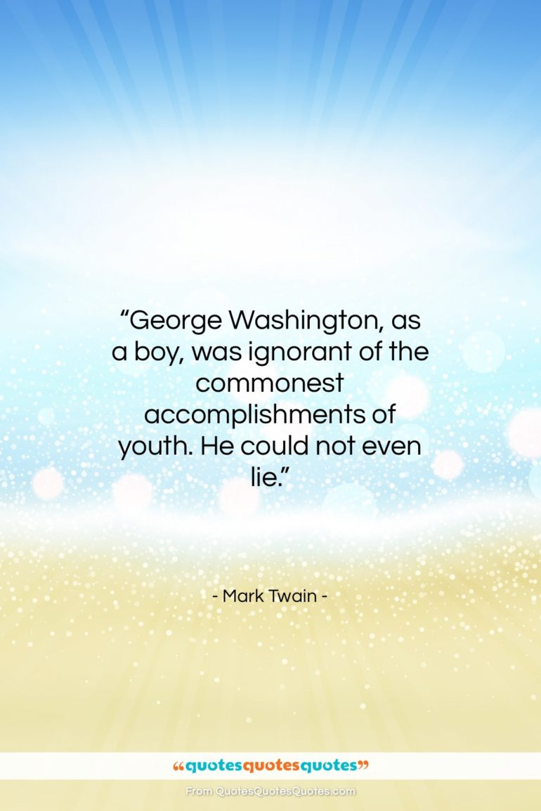 """Mark Twain quote: """"George Washington, as a boy, was ignorant…""""- at QuotesQuotesQuotes.com"""