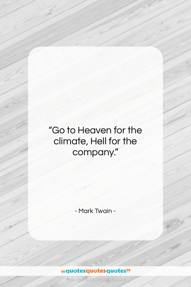 """Mark Twain quote: """"Go to Heaven for the climate, Hell…""""- at QuotesQuotesQuotes.com"""