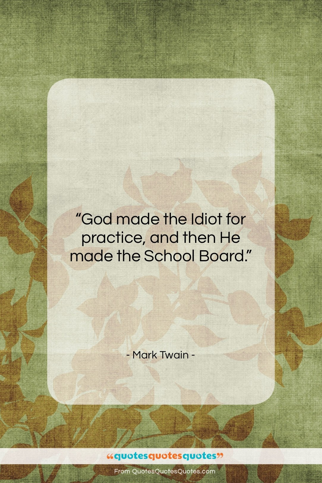 """Mark Twain quote: """"God made the Idiot for practice, and…""""- at QuotesQuotesQuotes.com"""