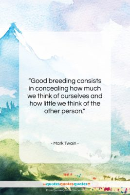 """Mark Twain quote: """"Good breeding consists in concealing how much…""""- at QuotesQuotesQuotes.com"""