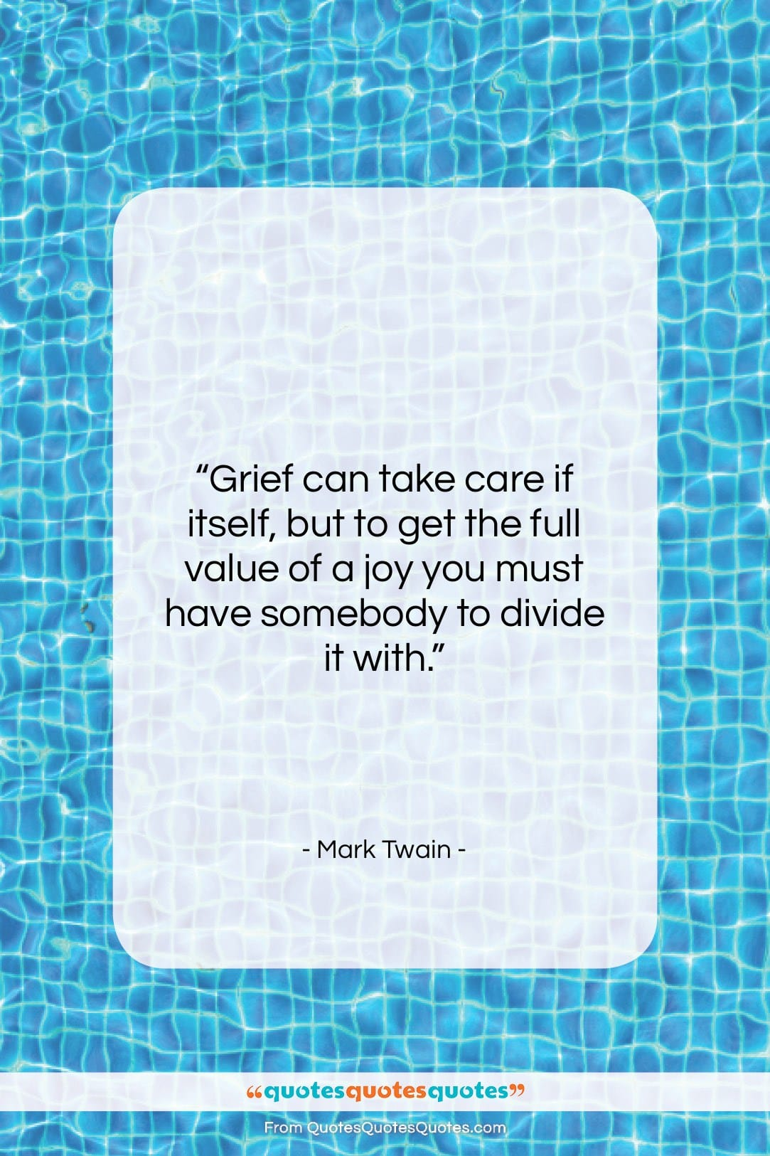 """Mark Twain quote: """"Grief can take care if itself, but…""""- at QuotesQuotesQuotes.com"""