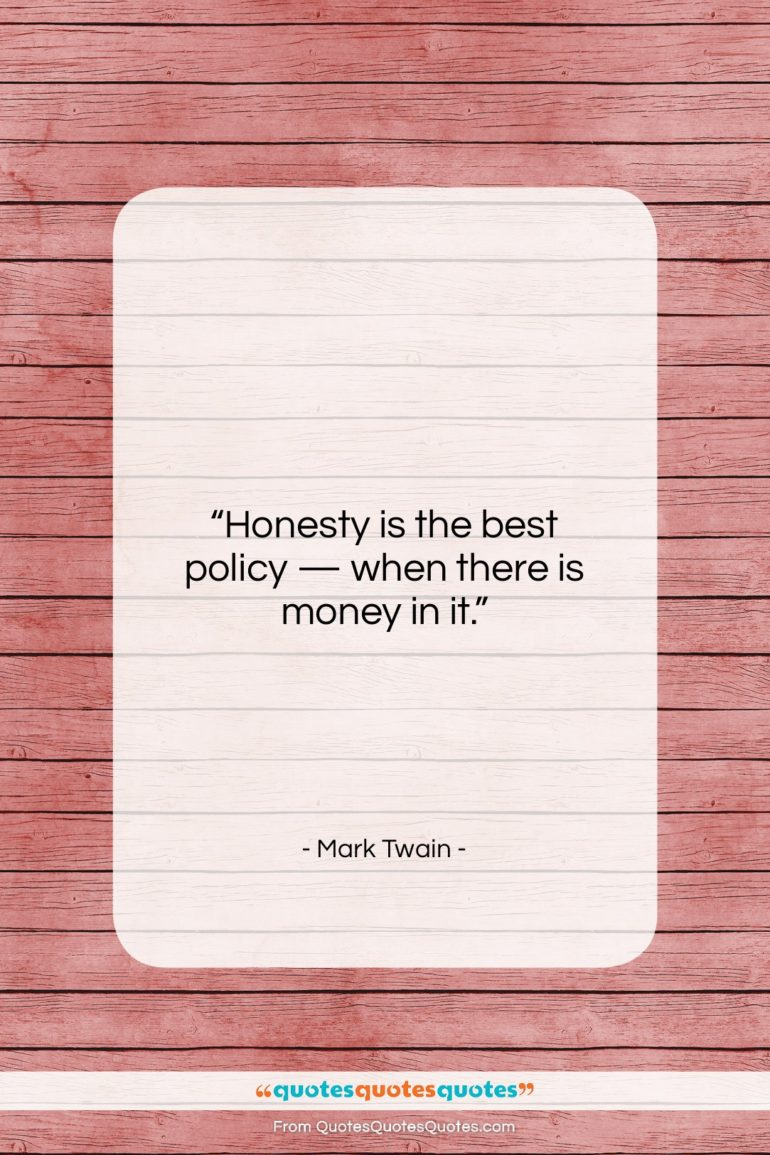 """Mark Twain quote: """"Honesty is the best policy — when…""""- at QuotesQuotesQuotes.com"""