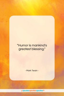 """Mark Twain quote: """"Humor is mankind's greatest blessing….""""- at QuotesQuotesQuotes.com"""
