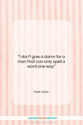 """Mark Twain quote: """"I don't give a damn for a…""""- at QuotesQuotesQuotes.com"""