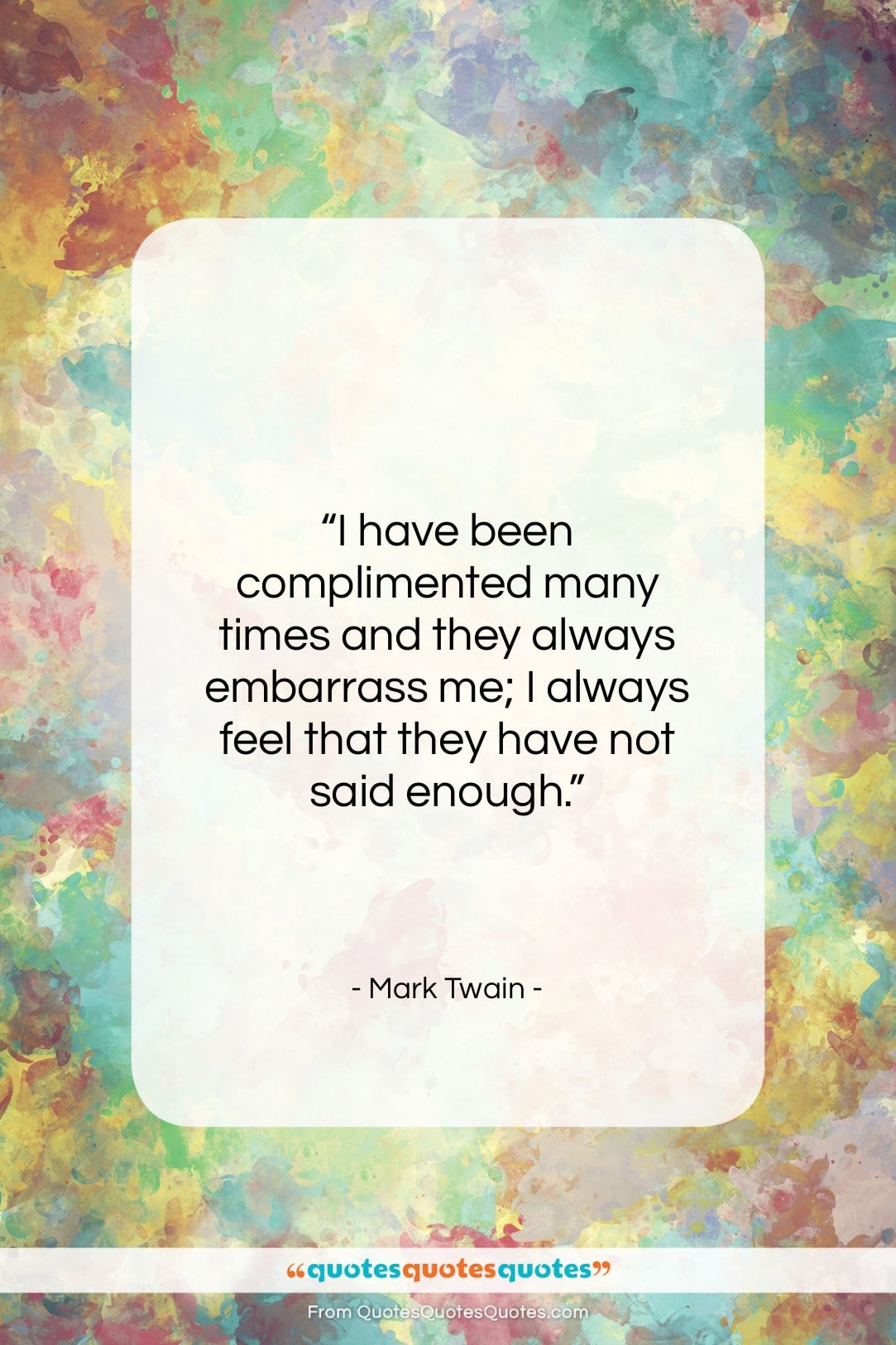 "Mark Twain quote: ""I have been complimented many times and…""- at QuotesQuotesQuotes.com"