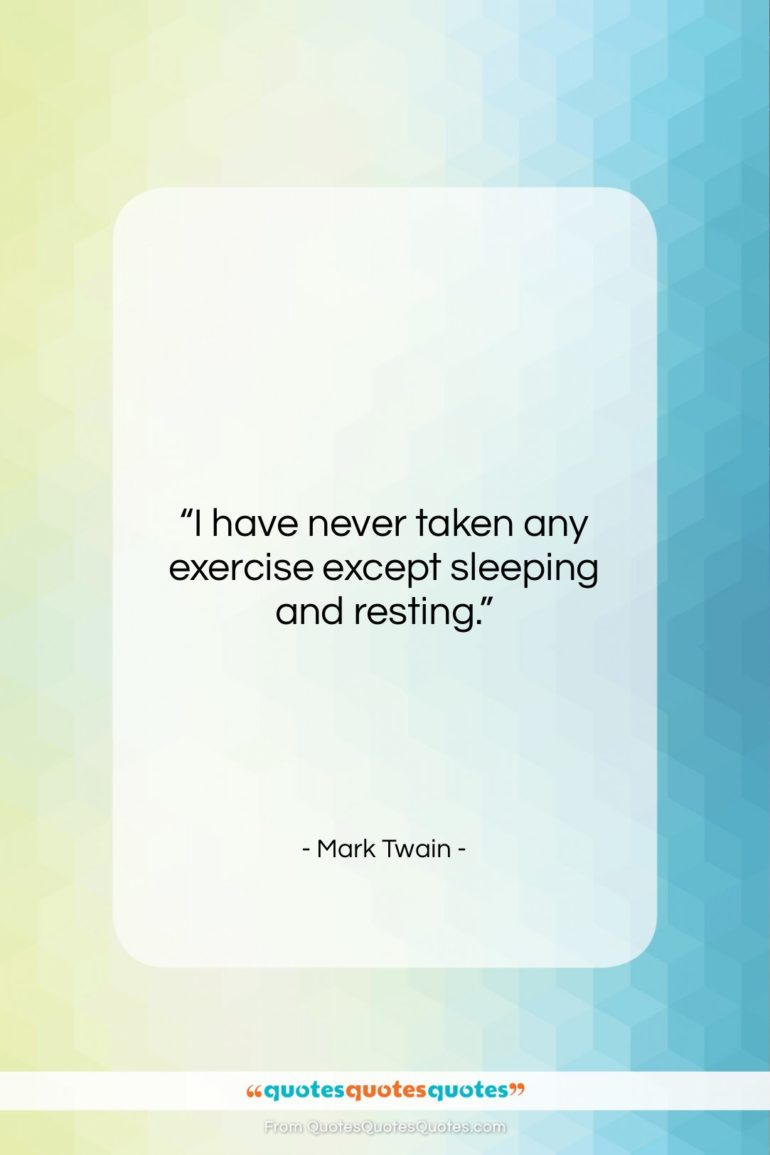 """Mark Twain quote: """"I have never taken any exercise except…""""- at QuotesQuotesQuotes.com"""