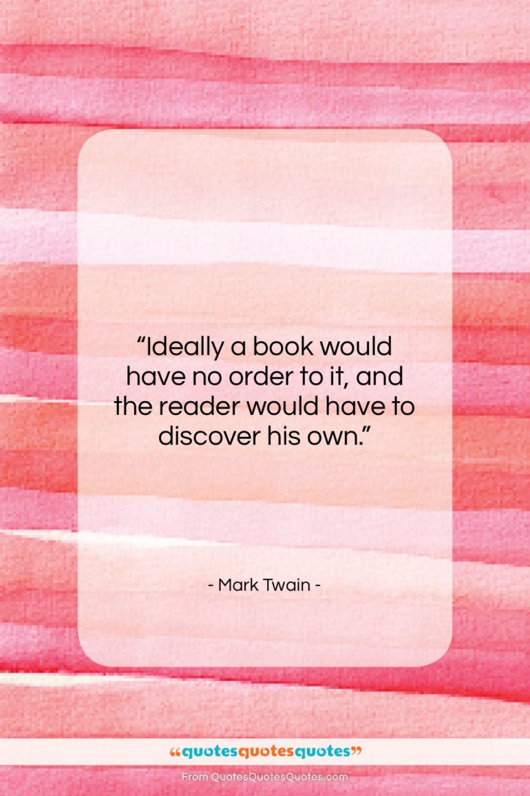"""Mark Twain quote: """"Ideally a book would have no order…""""- at QuotesQuotesQuotes.com"""