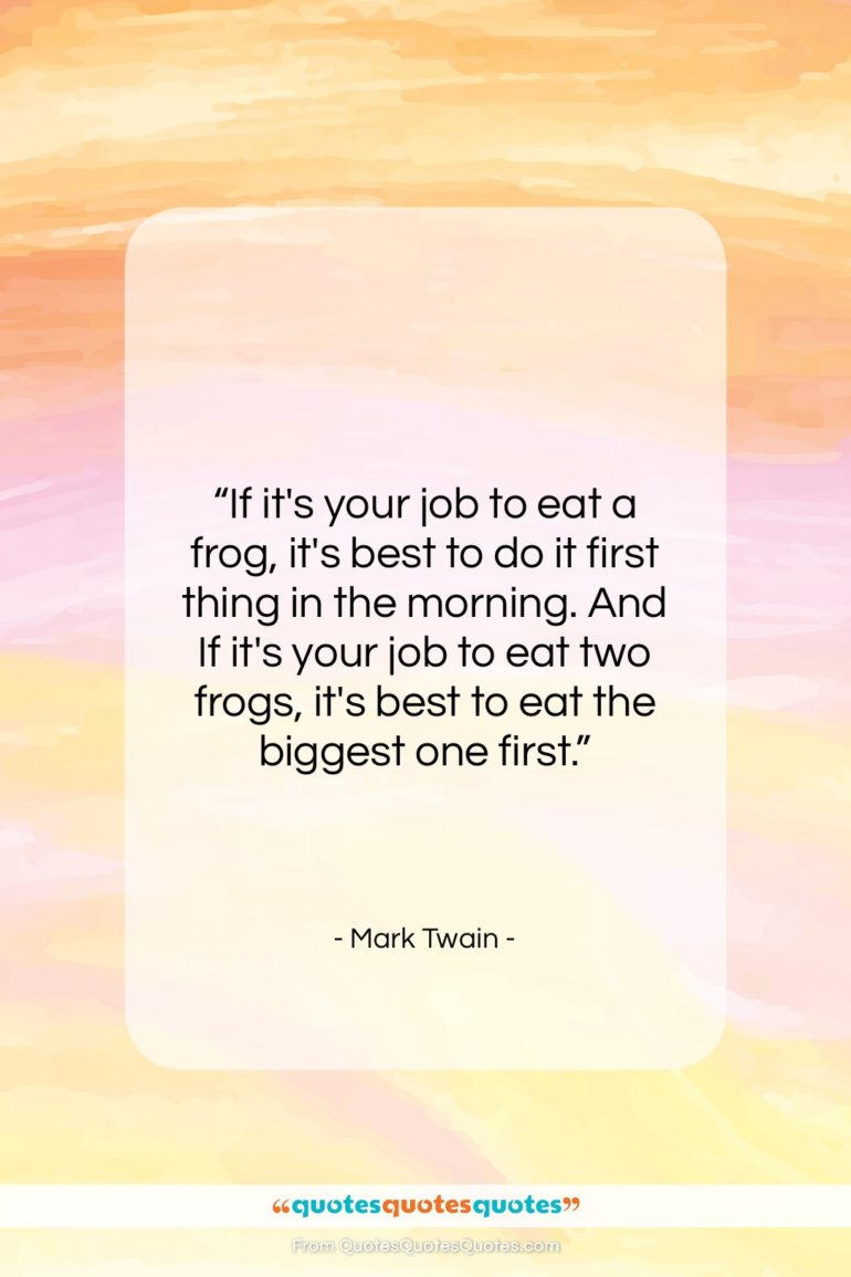 """Mark Twain quote: """"If it's your job to eat a…""""- at QuotesQuotesQuotes.com"""