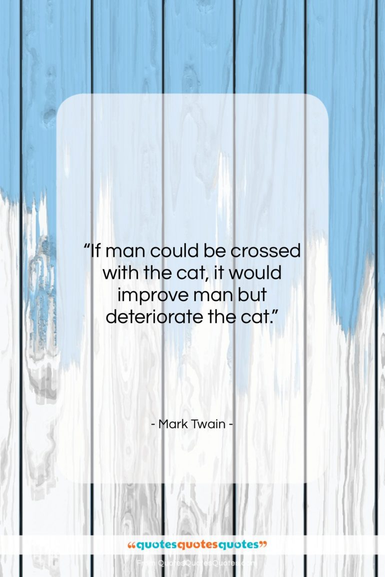 """Mark Twain quote: """"If man could be crossed with the…""""- at QuotesQuotesQuotes.com"""