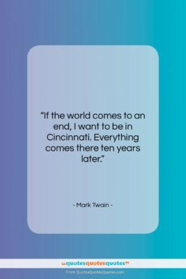 """Mark Twain quote: """"If the world comes to an end,…""""- at QuotesQuotesQuotes.com"""