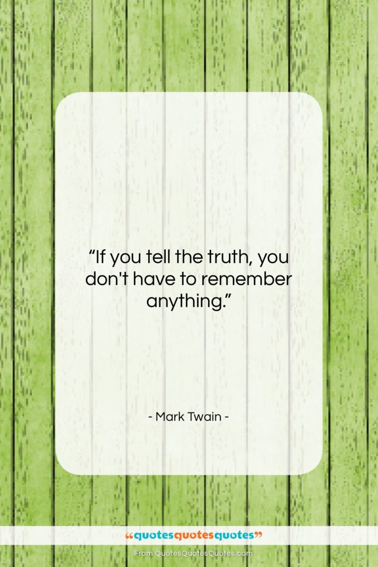 """Mark Twain quote: """"If you tell the truth, you don't…""""- at QuotesQuotesQuotes.com"""
