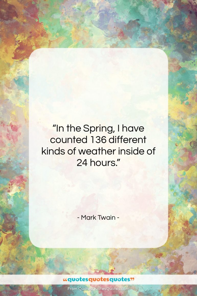 """Mark Twain quote: """"In the Spring, I have counted 136…""""- at QuotesQuotesQuotes.com"""