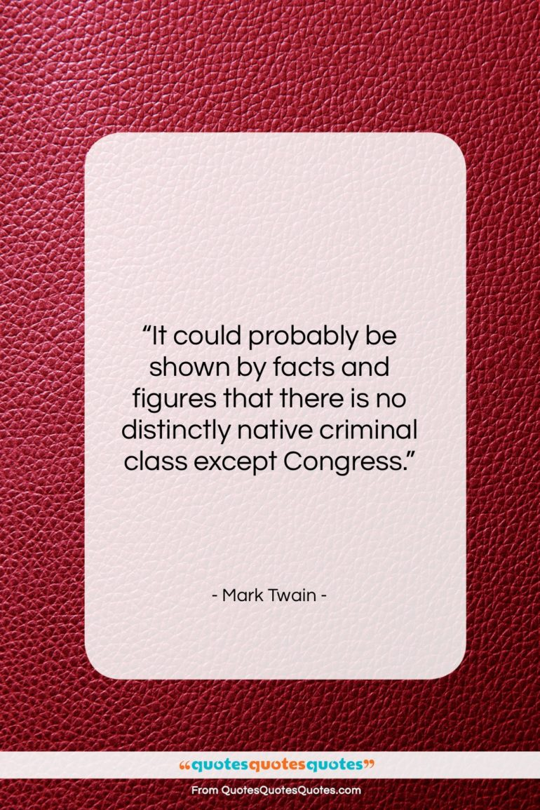"""Mark Twain quote: """"It could probably be shown by facts…""""- at QuotesQuotesQuotes.com"""