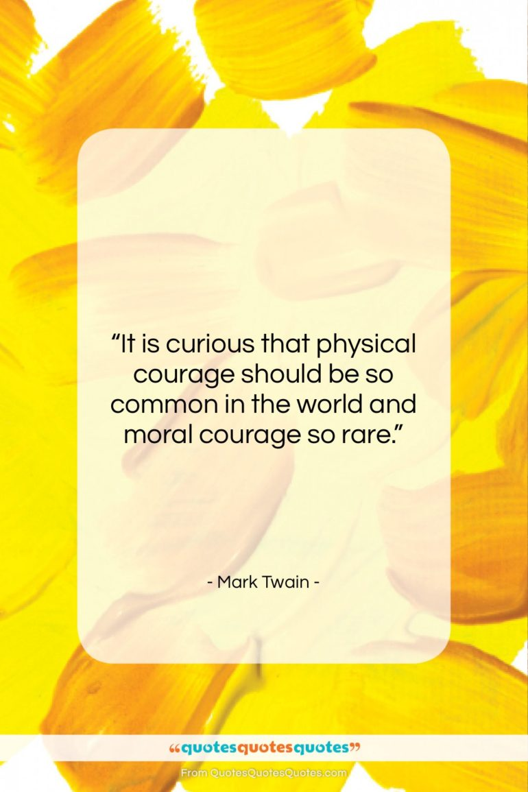 """Mark Twain quote: """"It is curious that physical courage should…""""- at QuotesQuotesQuotes.com"""